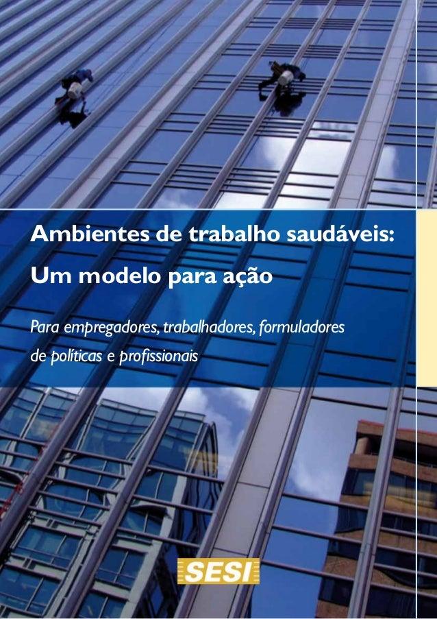 Ambientes de trabalho saudáveis: Um modelo para ação Para empregadores,trabalhadores,formuladores de políticas e profissio...