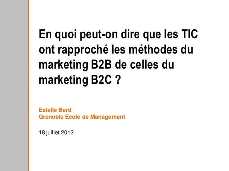 En quoi peut-on dire que les TICont rapproché les méthodes dumarketing B2B de celles dumarketing B2C ?Estelle BardGrenoble...