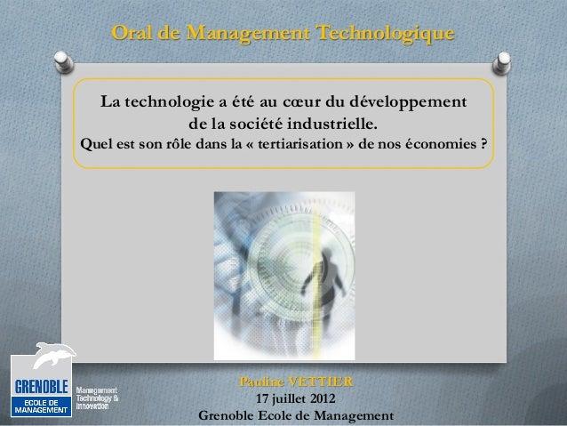 Oral de Management Technologique La technologie a été au cœur du développement de la société industrielle. Quel est son rô...