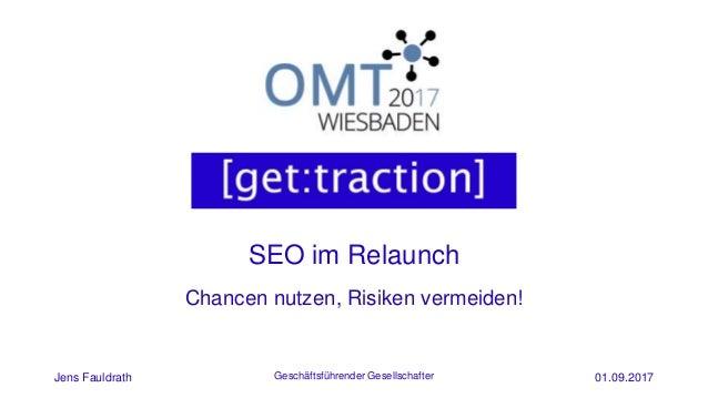 SEO im Relaunch Jens Fauldrath Geschäftsführender Gesellschafter 01.09.2017 Chancen nutzen, Risiken vermeiden!