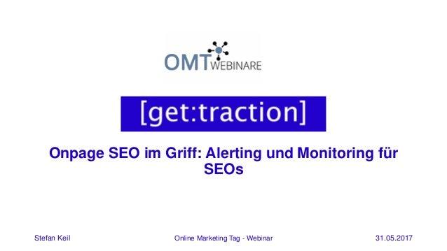 Onpage SEO im Griff: Alerting und Monitoring für SEOs Stefan Keil Online Marketing Tag - Webinar 31.05.2017