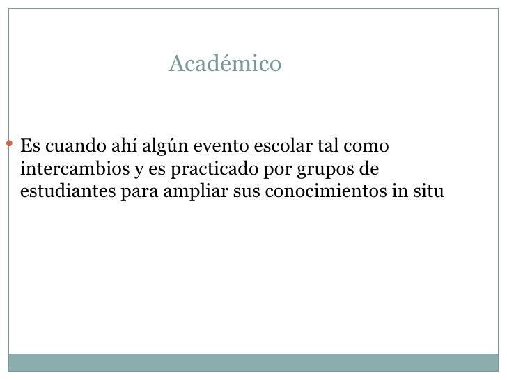 Académico  <ul><li>Es cuando ahí algún evento escolar tal como intercambios y es practicado por grupos de estudiantes para...