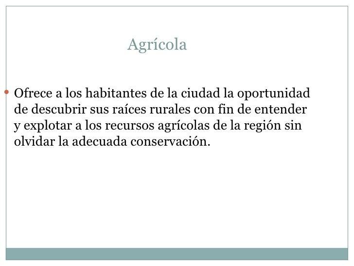 Agrícola  <ul><li>Ofrece a los habitantes de la ciudad la oportunidad de descubrir sus raíces rurales con fin de entender ...