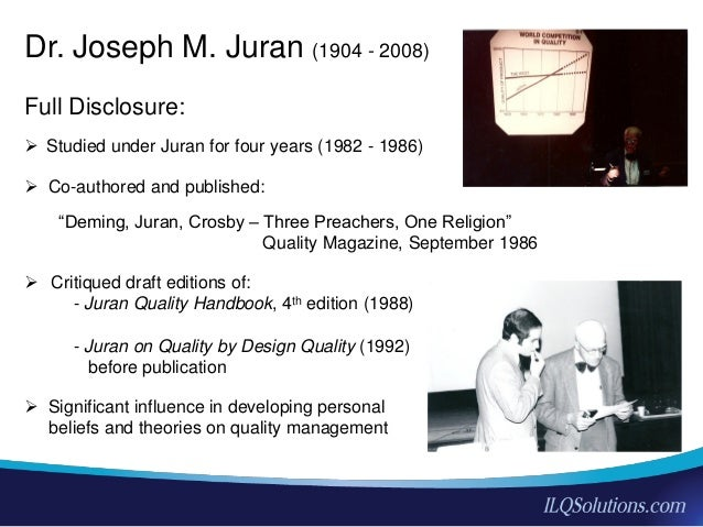 influences of juran trilogy Dr joseph juran is well known to most quality scholars with a productive career spanning over three quarters of a century, his leadership and service in the field of quality management is measured in decades, not years he has taught or consulted in at least 34 countries he has written or.