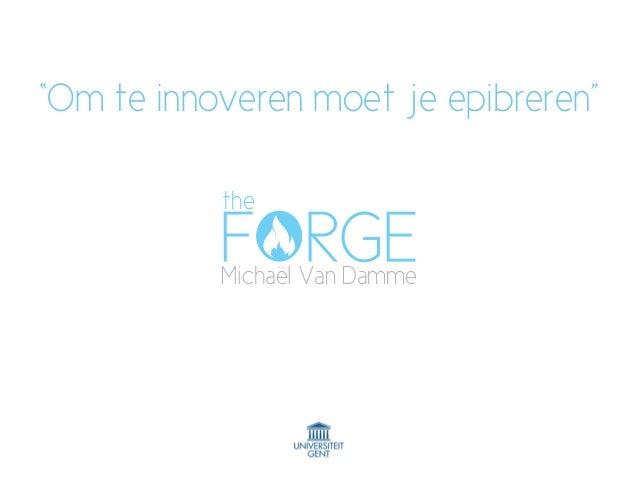 """""""Om te innoveren moet je epibreren"""" Michaël Van Damme the"""