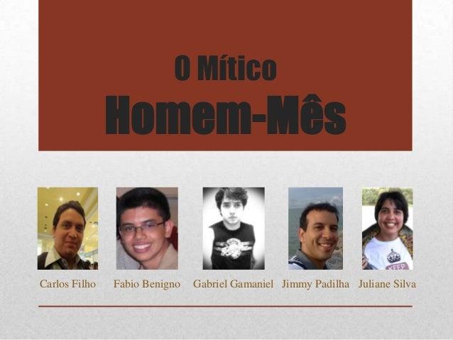O Mítico  Homem-Mês  Carlos Filho  Fabio Benigno  Gabriel Gamaniel Jimmy Padilha Juliane Silva