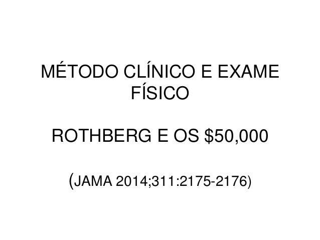 MÉTODO CLÍNICO E EXAME FÍSICO ROTHBERG E OS $50,000 (JAMA 2014;311:2175-2176)