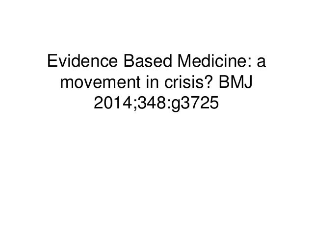 Evidence Based Medicine: a movement in crisis? BMJ 2014;348:g3725