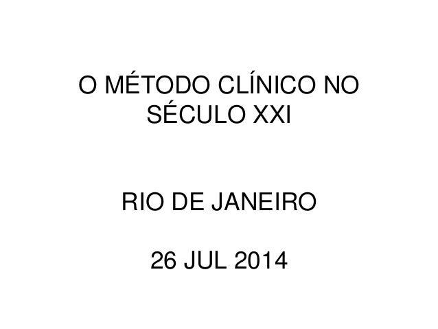 O MÉTODO CLÍNICO NO SÉCULO XXI RIO DE JANEIRO 26 JUL 2014