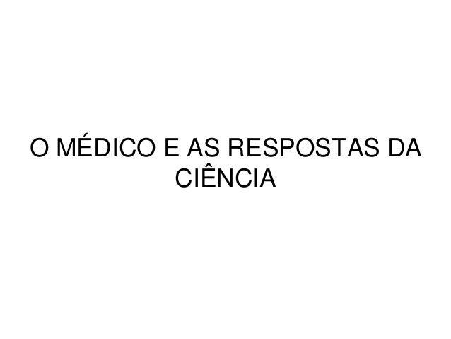 O MÉDICO E AS RESPOSTAS DA CIÊNCIA