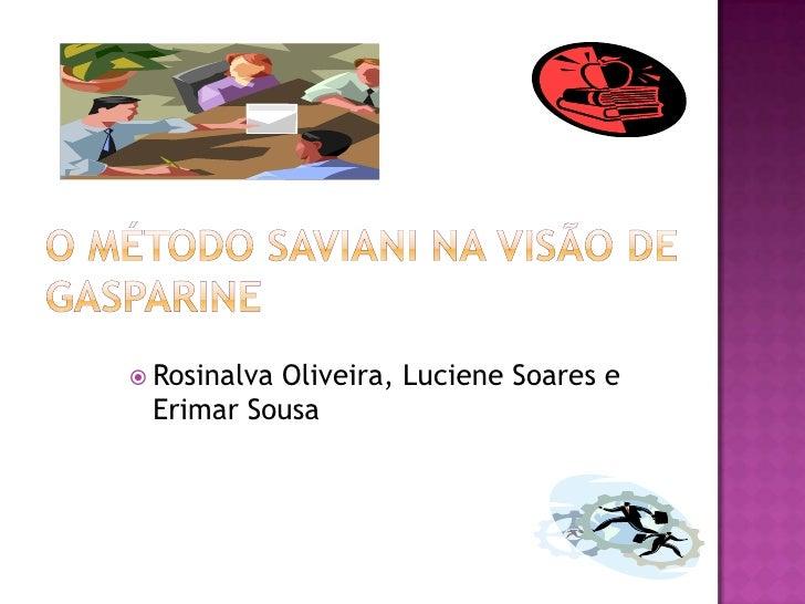 O MÉTODO SAVIANI NA VISÃO DE GASPARINE<br />Rosinalva Oliveira, Luciene Soares e Erimar Sousa<br />