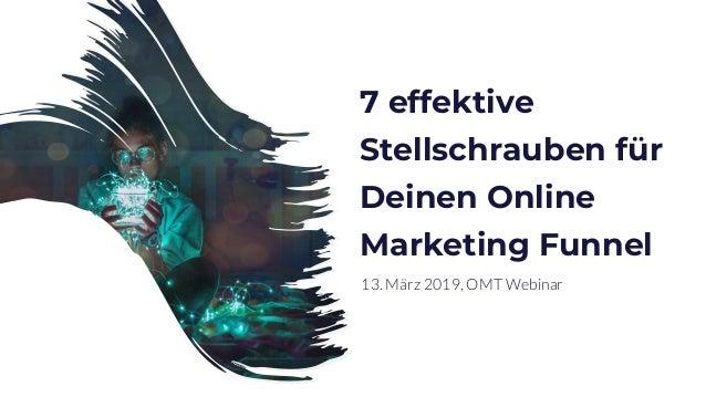 7 effektive Stellschrauben für Deinen Online Marketing Funnel 13. März 2019, OMT Webinar
