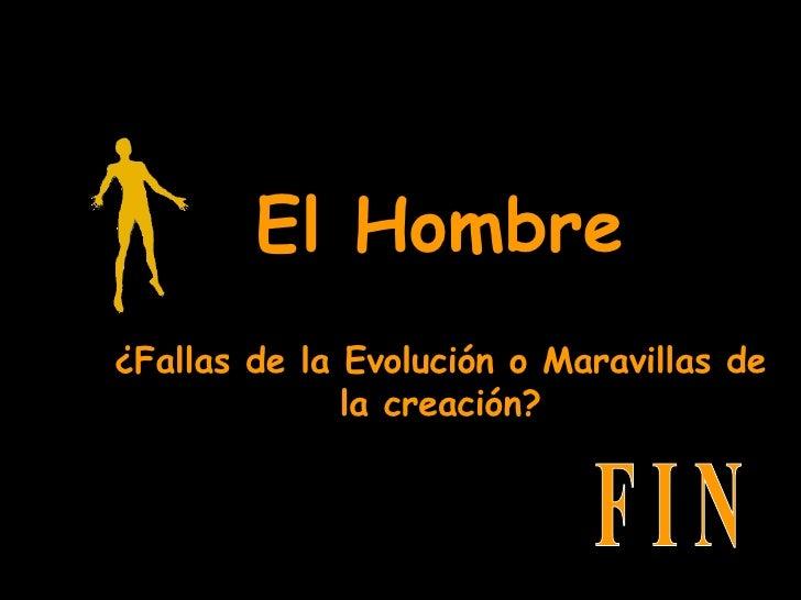 El Hombre ¿Fallas de la Evolución o Maravillas de la creación? F I N