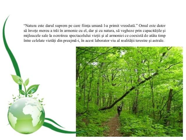 """""""Natura este darul suprem pe care fiinţa umană l-a primit vreodată."""" Omul este dator să înveţe mereu a trăi în armonie cu ..."""