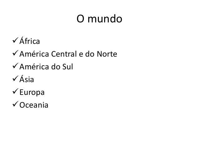O mundo África América Central e do Norte América do Sul Ásia Europa Oceania