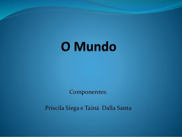 Componentes:  Priscila Siega e Tainá Dalla Santa