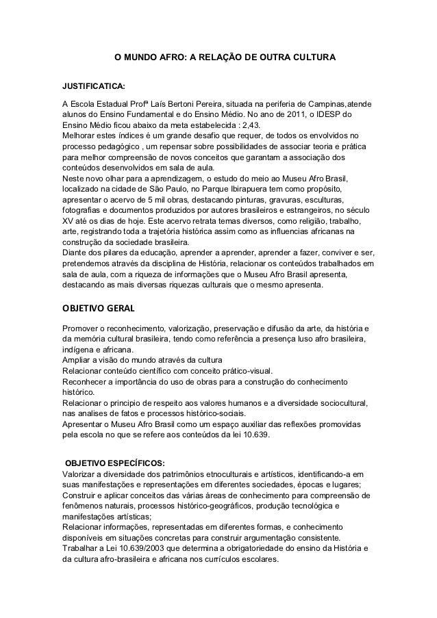 O MUNDO AFRO: A RELAÇÃO DE OUTRA CULTURAJUSTIFICATICA:A Escola Estadual Profª Laís Bertoni Pereira, situada na periferia d...