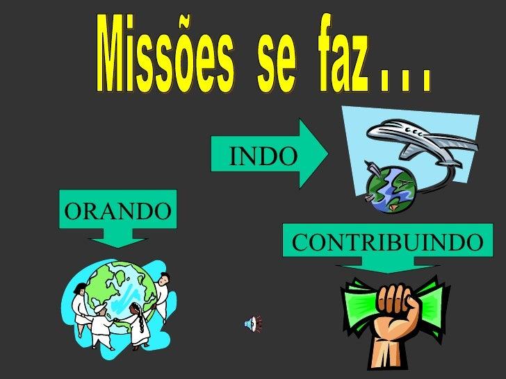 Missões  se  faz . . . INDO ORANDO CONTRIBUINDO