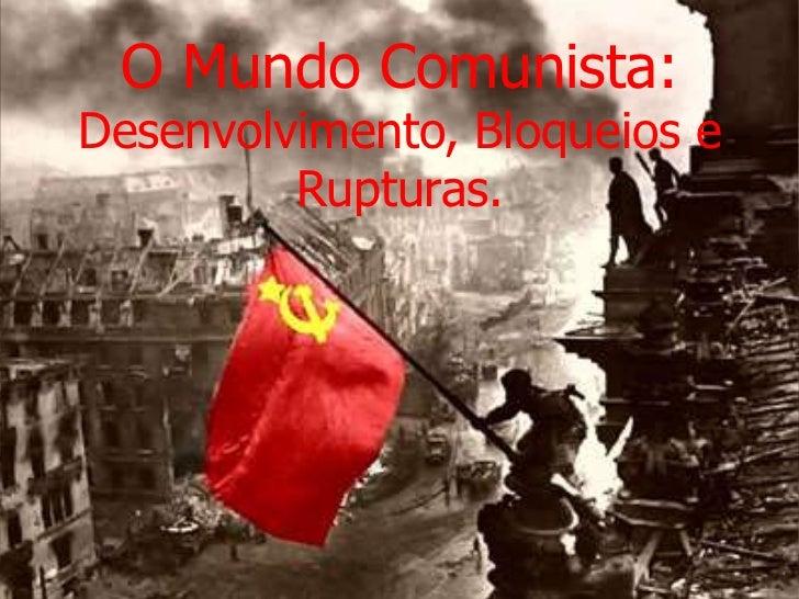 O Mundo Comunista:Desenvolvimento, Bloqueios e Rupturas.<br />