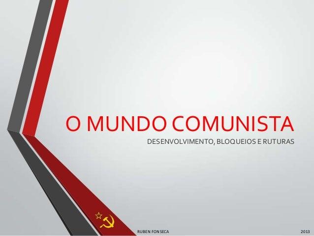 O MUNDO COMUNISTARUBEN FONSECA 2013DESENVOLVIMENTO, BLOQUEIOS E RUTURAS