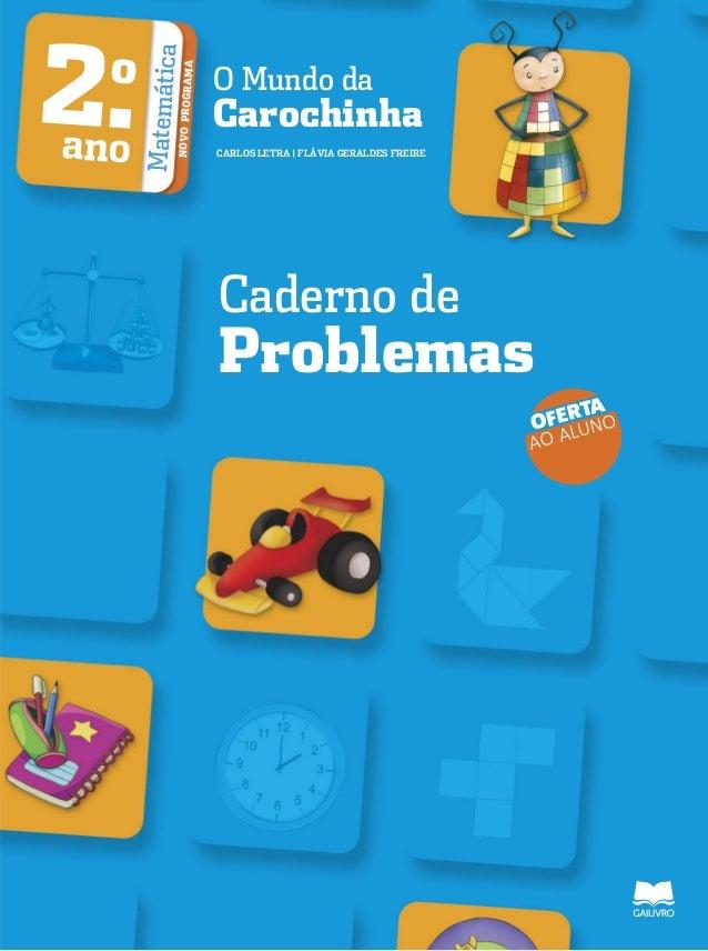 O Mundo da Carochinha CARLOS LETRA | FLÁVIA GERALDES FREIRE 2.o ano MatemáticaNOVOPROGRAMA Caderno de Problemas OFERTA AO ...
