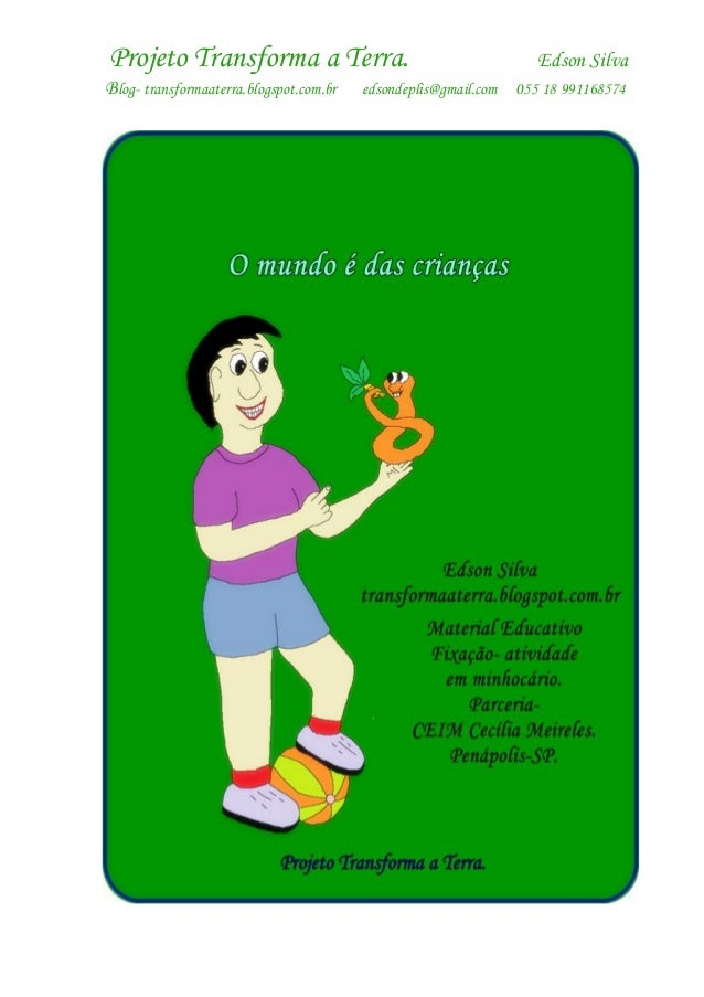 Projeto Transforma a Terra. Edson Silva Blog- transformaaterra.blogspot.com.br edsondeplis@gmail.com 055 18 991168574