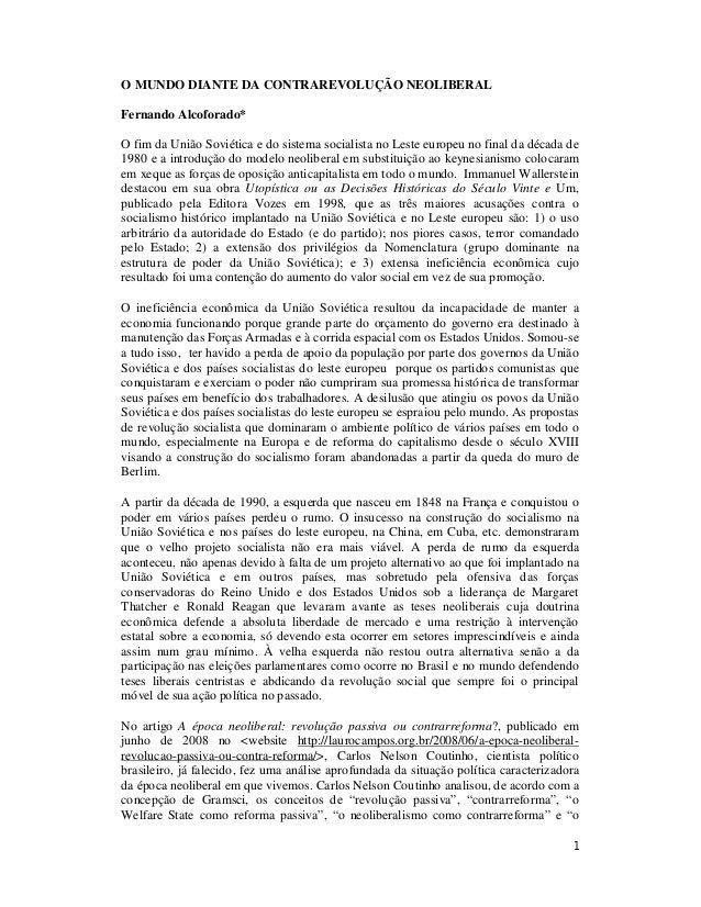 1 O MUNDO DIANTE DA CONTRAREVOLUÇÃO NEOLIBERAL Fernando Alcoforado* O fim da União Soviética e do sistema socialista no Le...