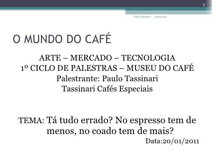 O MUNDO DO CAFÉ <ul><li>ARTE – MERCADO – TECNOLOGIA </li></ul><ul><li>1º CICLO DE PALESTRAS – MUSEU DO CAFÉ </li></ul><ul>...