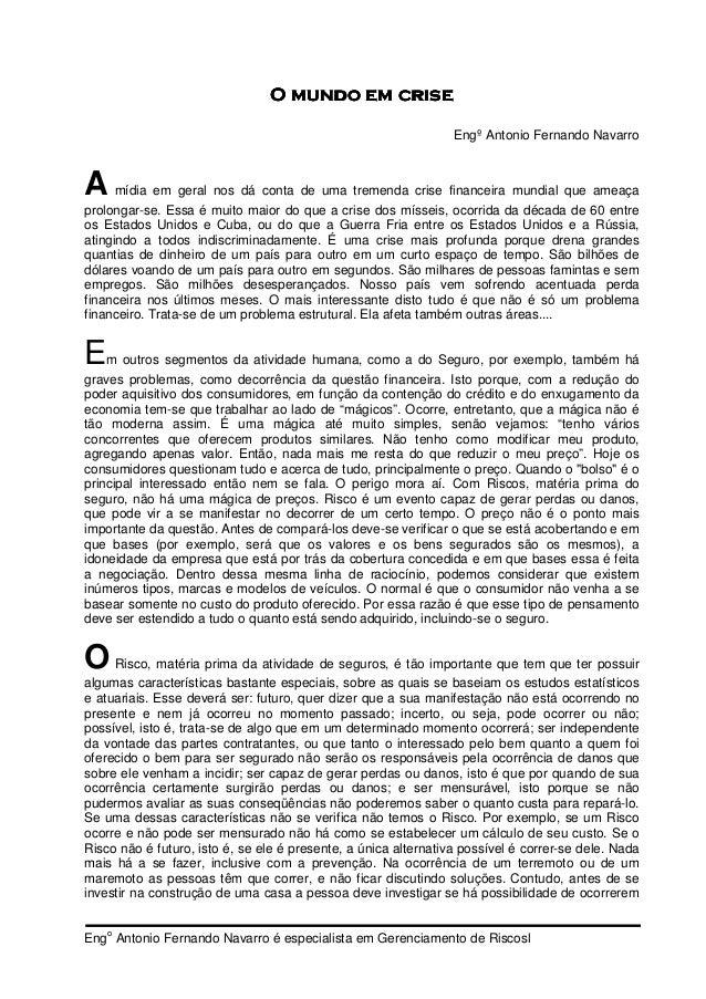 O mundo em crise Engº Antonio Fernando Navarro  A  mídia em geral nos dá conta de uma tremenda crise financeira mundial qu...