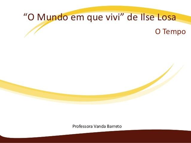 """""""O Mundo em que vivi"""" de Ilse Losa                                     O Tempo          Professora Vanda Barreto"""