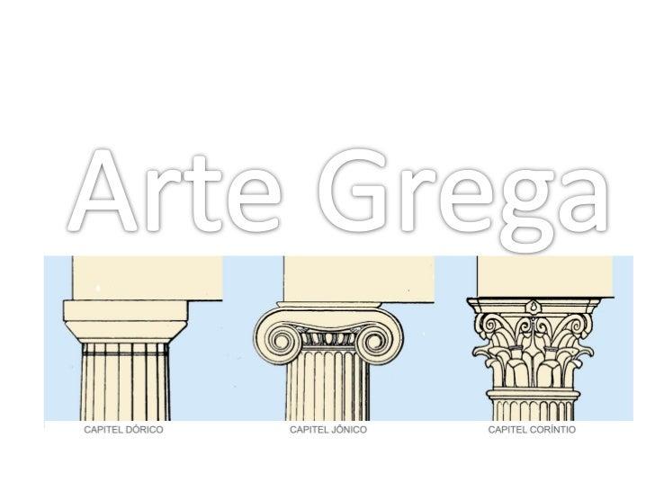 Arte grega• A arte grega é feita à medida do homem.• A sua arquitetura e escultura não têm  qualquer semelhança com a das ...