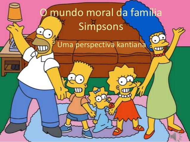 O mundo moral da família Simpsons Uma perspectiva kantiana