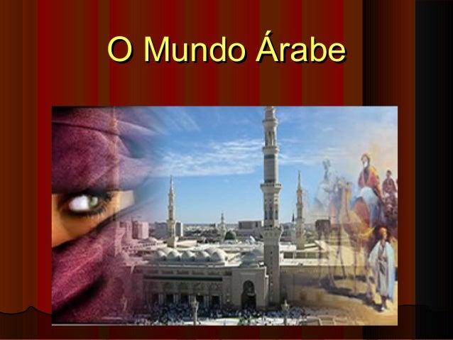 O Mundo ÁrabeO Mundo Árabe