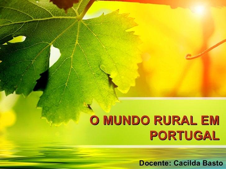 O MUNDO RURAL EM       PORTUGAL      Docente: Cacilda Basto