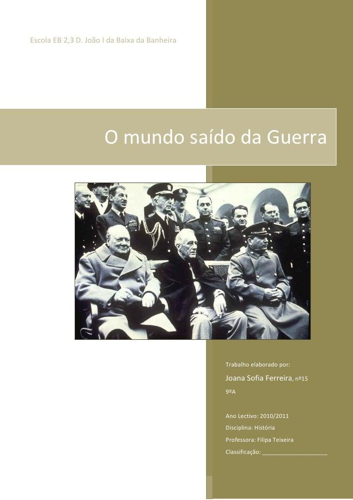 Escola EB 2,3 D. João I da Baixa da Banheira                      O mundo saído da Guerra                                 ...