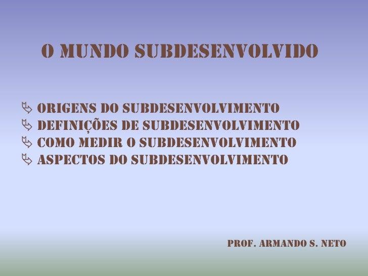 O mundo subdesenvolvido<br /><ul><li> Origens do subdesenvolvimento