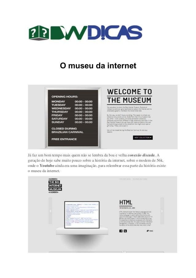 O museu da internet Já faz um bom tempo mais quem não se lembra da boa e velha conexão discada. A geração de hoje sabe mui...