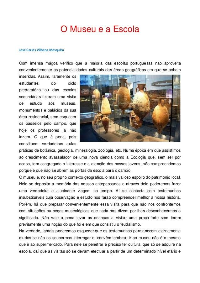 O Museu e a Escola  José Carlos Vilhena Mesquita  Com imensa mágoa verifico que a maioria das escolas portuguesas não apro...