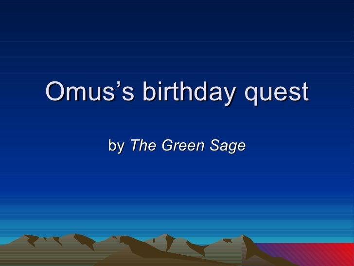 Omus's birthday quest by  The Green Sage