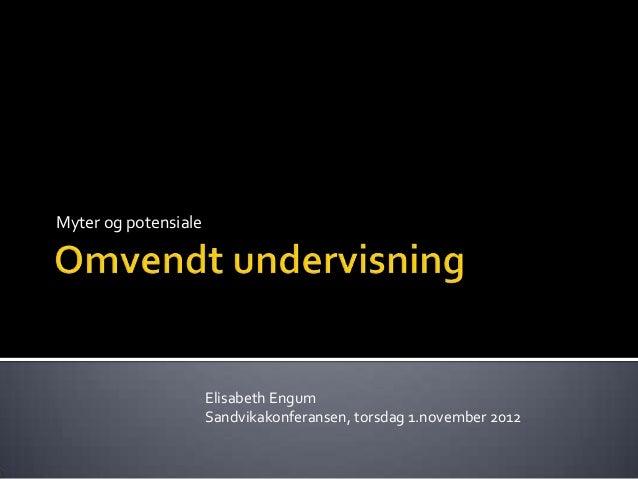 Myter og potensiale                      Elisabeth Engum                      Sandvikakonferansen, torsdag 1.november 2012