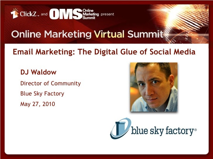 Email Marketing: The Digital Glue of Social Media    DJ Waldow   Director of Community   Blue Sky Factory   May 27, 2010