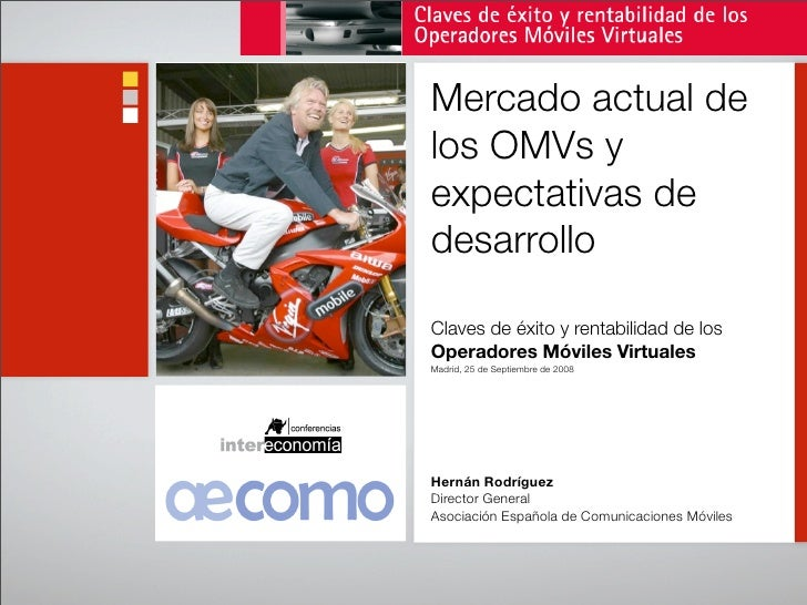 Mercado actual de los OMVs y expectativas de desarrollo  Claves de éxito y rentabilidad de los Operadores Móviles Virtuale...