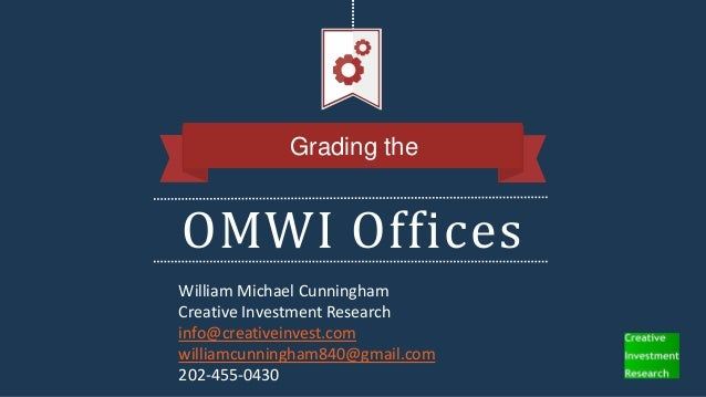 OMWI Offices Grading the William Michael Cunningham Creative Investment Research info@creativeinvest.com williamcunningham...