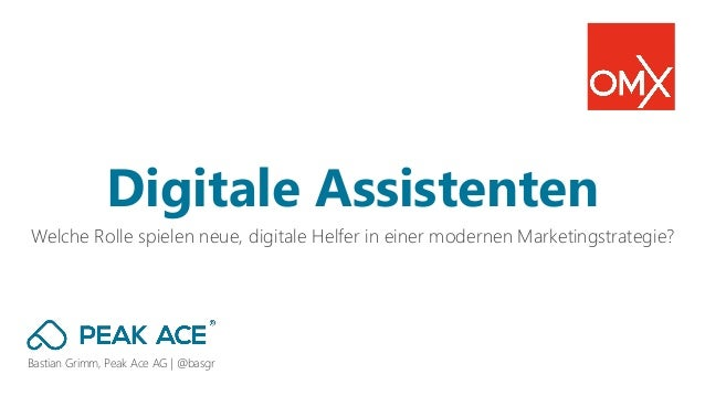 Bastian Grimm, Peak Ace AG | @basgr Welche Rolle spielen neue, digitale Helfer in einer modernen Marketingstrategie? Digit...