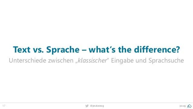 """17 @peakaceag pa.ag Text vs. Sprache – what's the difference? Unterschiede zwischen """"klassischer"""" Eingabe und Sprachsuche"""
