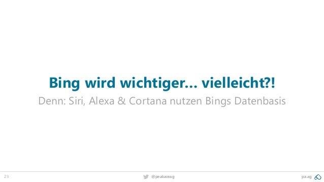 23 @peakaceag pa.ag Bing wird wichtiger… vielleicht?! Denn: Siri, Alexa & Cortana nutzen Bings Datenbasis