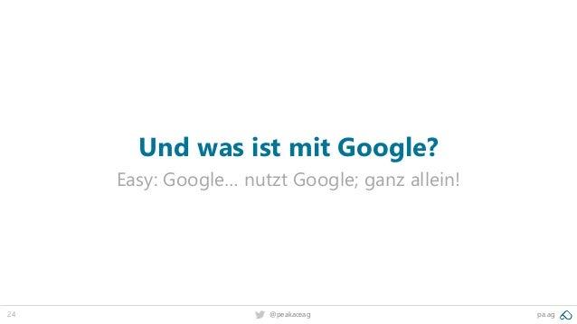 24 @peakaceag pa.ag Und was ist mit Google? Easy: Google… nutzt Google; ganz allein!