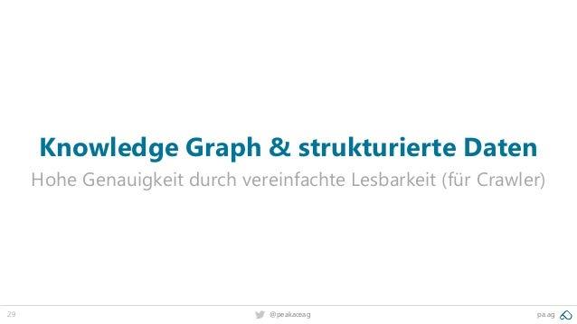 29 @peakaceag pa.ag Knowledge Graph & strukturierte Daten Hohe Genauigkeit durch vereinfachte Lesbarkeit (für Crawler)