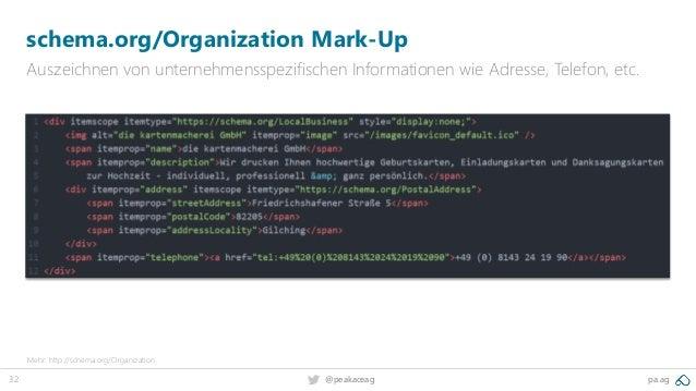 32 @peakaceag pa.ag schema.org/Organization Mark-Up Auszeichnen von unternehmensspezifischen Informationen wie Adresse, Te...