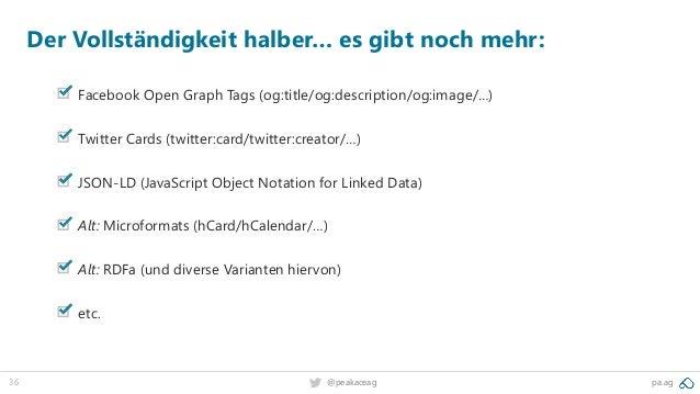 36 @peakaceag pa.ag Der Vollständigkeit halber… es gibt noch mehr: Facebook Open Graph Tags (og:title/og:description/og:im...